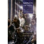 Minds on Trial : Great Cases in Law and Psychology by Ewing, Charles Patrick; McCann, Joseph T., 9780195181760