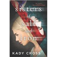 Sisters of Salt and Iron by Cross, Kady, 9780373211760