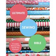 Ultimate Sewing Bible A Complete Reference With Step-By-Step Techniques by Clayton, Marie, 9781910231760