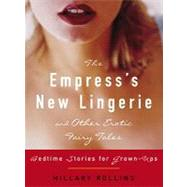 The Empress's New Lingerie and Other Erotic Fairy Tales: Bedtime Stories for Grown-ups by Rollins, Hillary, 9780307341761