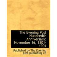 The Evening Post Hundredth Anniversary: November 16, 1801-1901 by , 9780554541761