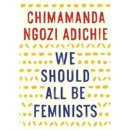 We Should All Be Feminists by ADICHIE, CHIMAMANDA NGOZI, 9781101911761