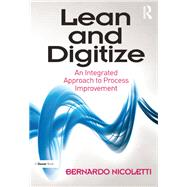 Lean and Digitize: An Integrated Approach to Process Improvement by Nicoletti,Bernardo, 9781138261761