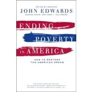 Ending Poverty in America : How to Restore the American Dream by Edwards, John, 9781595581761