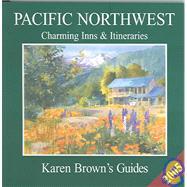 Karen Brown's Pacific Northwest : Charming Inns and Itineraries 2005 by BROWN, KAREN, 9781928901761