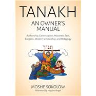 Tanakh: An Owner's Manual: Authorship, Canonization, Masoretic Text, Exegesis, Modern Scholarship and Pedagogy by Sokolow, Moshe, 9789655241761