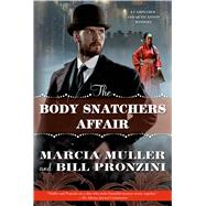 The Body Snatchers Affair A Carpenter and Quincannon Mystery by Muller, Marcia; Pronzini, Bill, 9780765331762