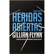 Heridas abiertas by FLYNN, GILLIAN, 9780804171762