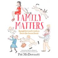 Family Matters: Laughter and Wisdom from the Home Front by Mcdermott, Pat, 9781760111762