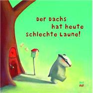 Der Dachs Hat Heute Schlechte Laun by Petz, Moritz; Jackowski, Amélie, 9783314101762