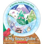 My Snow Globe: A Sparkly Peek-Through Story by Bryant, Megan E.; Iwai, Melissa, 9780545921763
