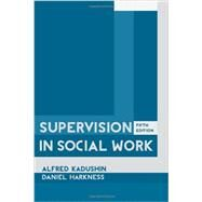 Supervision in Social Work by Kadushin, Alfred; Harkness, Daniel, 9780231151764