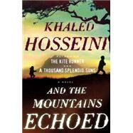 And the Mountains Echoed : A Novel by the Bestselling Author of the Kite Runner and a Thousand Splendid Suns by Hosseini, Khaled, 9781594631764