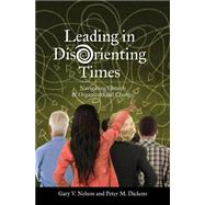 Leading in Disorienting Times: Navigating Church and Organizational Change by Nelson, Gary; Dickens, Peter, 9780827221765