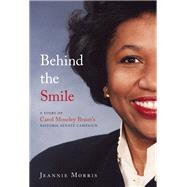 Behind the Smile A Story of Carol Moseley Braun's Historic Senate Campaign by Morris, Jeannie, 9781572841765