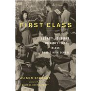 First Class: The Legacy of Dunbar, America's First Black Public High School by Stewart, Alison; Harris-perry, Melissa, 9781613731765