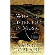 What to Listen for in Music by Copland, Aaron, 9780451531766