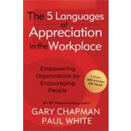The 5 Languages of Appreciation in the Workplace Empowering Organizations by Encouraging People by Chapman, Gary; White, Paul, 9780802461766
