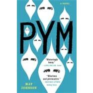 Pym: A Novel by JOHNSON, MAT, 9780812981766