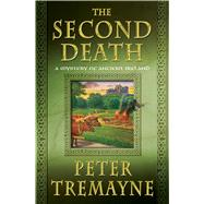 The Second Death A Mystery of Ancient Ireland by Tremayne, Peter, 9781250081766
