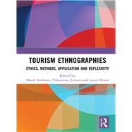 Tourism Ethnographies: Ethics, Methods, Application and Reflexivity by Andrews; Hazel, 9781138061767