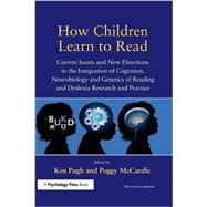 How Children Learn to Read: Current Issues and New Directions in the Integration of Cognition, Neurobiology and Genetics of Reading and Dyslexia Research and Practice by Pugh; Ken, 9781138991767