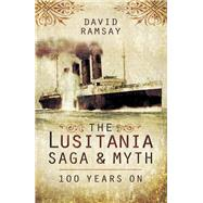 The Lusitania Saga and Myth by Ramsay, David, 9781473821767