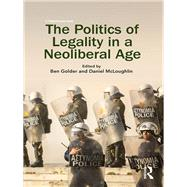 The Politics of Legality in a Neoliberal Age by Golder; Ben, 9781138121768