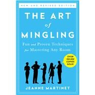 The Art of Mingling Fun and Proven Techniques for Mastering Any Room by Martinet, Jeanne, 9781250061768