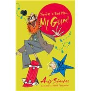 You're a Bad Man, Mr Gum! by Stanton, Andy; Tazzyman, David, 9781405281768