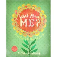 What About Me? Seeing Yourself the Way God Sees You by Courtney, Vicki, 9781433691768
