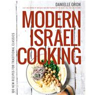 Modern Israeli Cooking 100 New Recipes for Traditional Classics by Oron, Danielle, 9781624141768