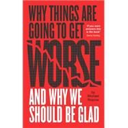 Why Things Are Going to Get Worse by Roscoe, Mike, 9781780261768