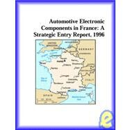 Automotive Electronic Components in France : A Strategic Entry Report, 1996 by Icon Group International Staff, 9780741811769