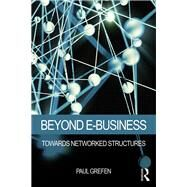 Beyond E-Business: Towards Networked Structures by Grefen; Paul, 9781138801769