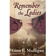 Remember the Ladies by Mulligan, Gina L., 9781432831769