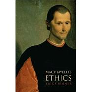 Machiavelli's Ethics by Benner, Erica, 9780691141770