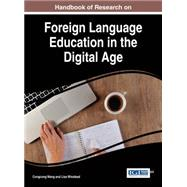 Handbook of Research on Foreign Language Education in the Digital Age by Wang, Congcong; Winstead, Lisa, 9781522501770