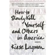 How to Slowly Kill Yourself and Others in America by Laymon, Kiese, 9781932841770