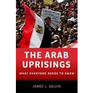 The Arab Uprisings What Everyone Needs to Know® by Gelvin, James L., 9780199891771