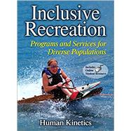 Inclusive Recreation : Programs and Services for Diverse Populations by Human Kinetics, 9780736081771