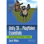 Unity 3D and PlayMaker Essentials: Game Development from Concept to Publishing by Miles; Jere, 9781138921771