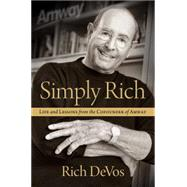 Simply Rich: Life and Lessons from the Cofounder of Amway A Memoir by deVos, Rich, 9781476751771