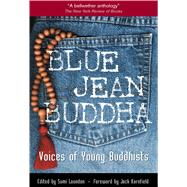 Blue Jean Buddha : Voices of Young Buddhists by Loundon, Sumi; Kornfield, Jack, 9780861711772