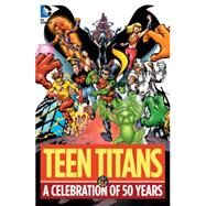 Teen Titans: A Celebration of 50 Years by WOLFMAN, MARVJOHNS, GEOFF, 9781401251772