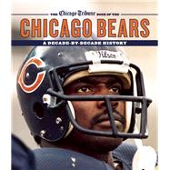 The Chicago Tribune Book of the Chicago Bears A Decade-By-Decade History by Unknown, 9781572841772