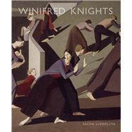 Winifred Knights 1899-1947 by Llewellyn, Sacha, 9781848221772