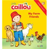 Baby Caillou: My Farm Friends A Finger Fun Book by Paradis, Anne; Brignaud, Pierre, 9782897181772