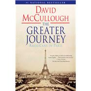 The Greater Journey Americans in Paris by McCullough, David, 9781416571773