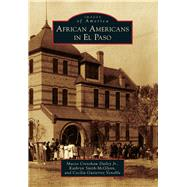 African Americans in El Paso by Dailey, Maceo Crenshaw, Jr.; Smith-mcglynn, Kathryn; Venable, Cecilia Gutierrez, 9781467131773